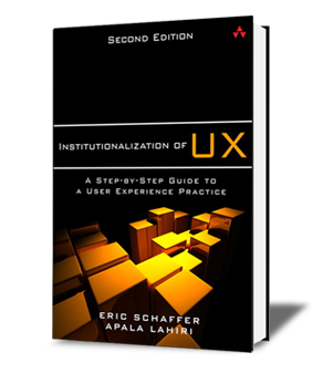 Dr Eric Schaffer's new book: Institutionalization of UX: A step by step guide to a user experience practice, co-authored with Apala Lahiri